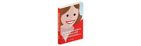Perfecte moeders bestaan niet - Het boek dat zwangere vrouwen en jonge moeders helpt om in balans te komen (en blijven)